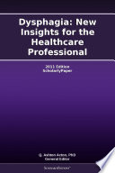 Dysphagia: New Insights for the Healthcare Professional: 2011 Edition