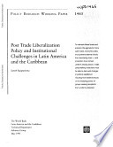 Post Trade Liberalization Policy and Institutional Challenges in Latin America and the Caribbean