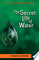 """The Secret Life of Water"" by Masaru Emoto"