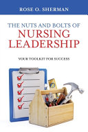 The Nuts And Bolts Of Nursing Leadership Your Toolkit For Success