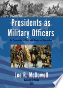 Presidents as Military Officers  As Commander in Chief with Humor and Anecdotes