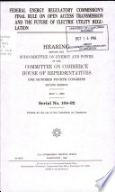 Federal Energy Regulatory Commission s Final Rule on Open Access Transmission and the Future of Electric Utility Regulation Book