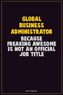 Global Business Administrator, Because Freaking Awesome Is Not An Official Job Title