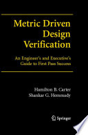 Metric Driven Design Verification  : An Engineer's and Executive's Guide to First Pass Success