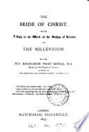 The bride of Christ  With a reply to the work of the bishop of Lincoln On the millennium