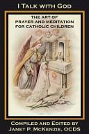 I Talk with God  The Art of Prayer and Meditation for Catholic Children Book PDF