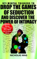 971 Mental Triggers to Drop the Games of Seduction and Discover the Power of Intimacy