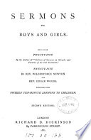 Sermons for boys and girls, containing 25 by the author of 'Outlines of sermons on miracles and parables of the Old Testament', 25 by W. Newton and E. Woods, together with 15 ten-minute sermons to children