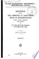 Plant quarantine amendment - tick-infested cattle : hearings before the Committee on Agriculture, House of Representatives, Sixty-ninth Congress, first session, on H.J. Res. 210, by Mr. Summers, H.R. 9833, by Mr. Crisp, April 3, 8, and 12, 1926