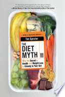 """The Diet Myth: Why the Secret to Health and Weight Loss is Already in Your Gut"" by Tim Spector"