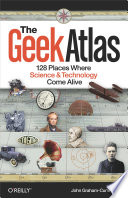 """""""The Geek Atlas: 128 Places Where Science and Technology Come Alive"""" by John Graham-Cumming"""