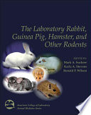 The Laboratory Rabbit  Guinea Pig  Hamster  and Other Rodents