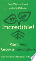 Incredible  Plant Veg  Grow a Revolution Book PDF