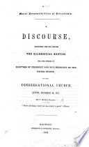 Moral Responsibilities of Citizenship  A discourse  delivered the day before the quadrennial meeting for the choice of Electors of President and Vice President of the United States  in the Congregational Church  Canton  November 3d  1844