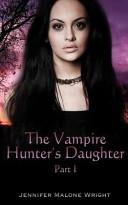 The Vampire Hunter's Daughter: Part 1