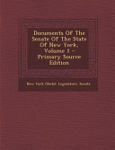 Documents of the Senate of the State of New York  Volume 1   Primary Source Edition