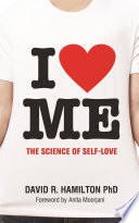 """I Heart Me: The Science of Self-Love"" by David Hamilton"