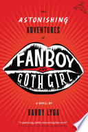 """""""The Astonishing Adventures of Fanboy and Goth Girl"""" by Barry Lyga"""