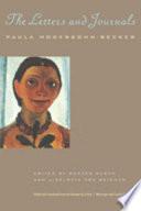 """Paula Modersohn-Becker, the Letters and Journals"" by Paula Modersohn-Becker, Günter Busch, Liselotte von Reinken, Arthur S. Wensinger, Carole Clew Hoey"