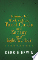 Learning to Work With the Tarot Cards and Energy As a Light Worker Book