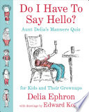 Do I Have to Say Hello  Aunt Delia s Manners Quiz for Kids and Their Grownups