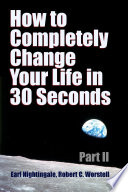 How To Completely Change Your Life In 30 Seconds Part Ii