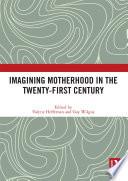 Imagining Motherhood in the Twenty First Century