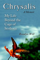 Chrysalis: A Memoir My Life Beyond the Cage of Scoliosis ebook