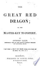 The Great Red Dragon, Or, The Master-key to Popery