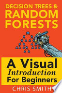 Decision Trees and Random Forests: a Visual Introduction for Beginners