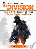 TOM CLANCYS THE DIVISION GAME PTS, SURVIVAL, TIPS CHEATS GUIDE UNOFFICIAL.