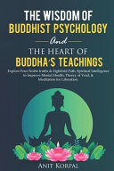 The Wisdom of Buddhist Psychology   The Heart of Buddha s Teachings