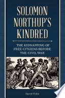 Solomon Northup s Kindred  The Kidnapping of Free Citizens before the Civil War Book
