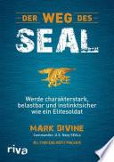 Der Weg des SEAL  : Werde charakterstark, belastbar und instinktsicher wie ein Elitesoldat