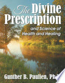 """Divine Prescription, The: and Science of Health and Healing"" by Gunther B. Paulien"