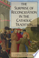 Surprise of Reconciliation in the Catholic Tradition  The