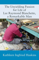 The Unyielding Passion for Life of Lee Raymond Blanchette  a Remarkable Man