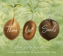 Three Lost Seeds: Stories of Becoming (Tilbury House Nature Book) Pdf/ePub eBook