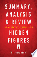 Summary  Analysis   Review of Margot Lee Shetterly   s Hidden Figures by Instaread Book