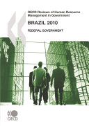 OECD Reviews of Human Resource Management in Government OECD Reviews of Human Resource Management in Government: Brazil 2010 Federal Government