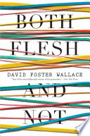 """""""Both Flesh and Not: Essays"""" by David Foster Wallace"""