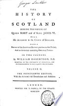 The History Of Scotland During The Reigns Of Queen Mary And Of King James Vi Till His Accession To The Crown Of England Book PDF