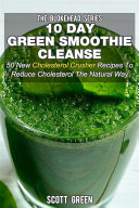 10 Day Green Smoothie Cleanse : 50 New Cholesterol Crusher Recipes To Reduce Cholesterol The Natural Way Pdf/ePub eBook