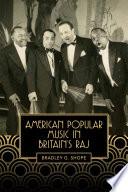 American Popular Music in Britain's Raj