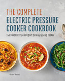 The Complete Electric Pressure Cooker Cookbook Book