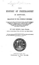 The History of Freemasonry in Kentucky  in Its Relations to the Symbolic Degrees