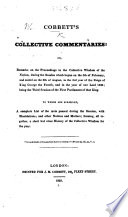 Cobbett s Collective Commentaries  Or  Remarks on the Proceedings in the Collective Wisdom of the Nation