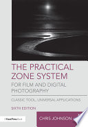 The Practical Zone System for Film and Digital Photography  : Classic Tool, Universal Applications