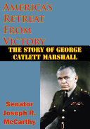 America's Retreat From Victory: The Story Of George Catlett ...