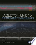 """""""Ableton Live 101: An Introduction to Ableton Live 10"""" by Eric Kuehnl, Andrew Haak, Frank D. Cook"""